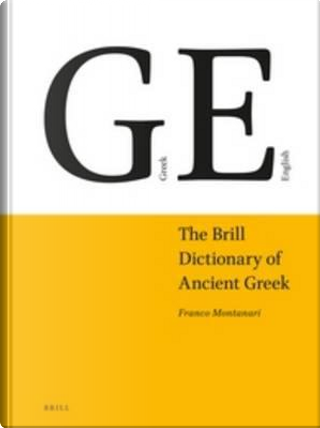 The Brill Dictionary of Ancient Greek by Franco Montanari