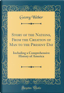 Story of the Nations, From the Creation of Man to the Present Day by Georg Weber