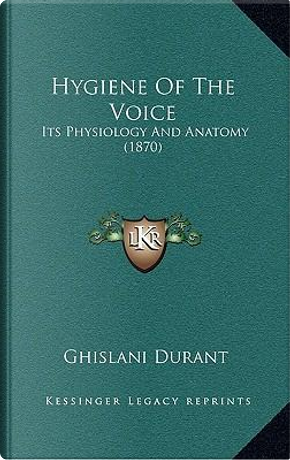 Hygiene of the Voice by Ghislani Durant