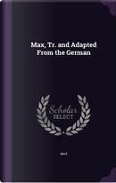 Max, Tr. and Adapted from the German by Max