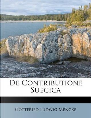 de Contributione Suecica by Gottfried Ludwig Mencke