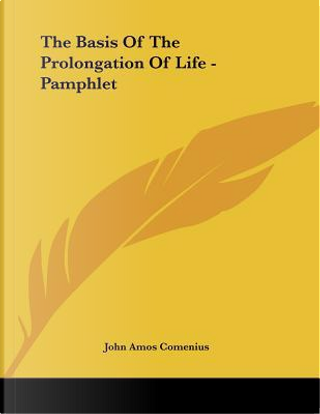 The Basis of the Prolongation of Life by John Amos Comenius