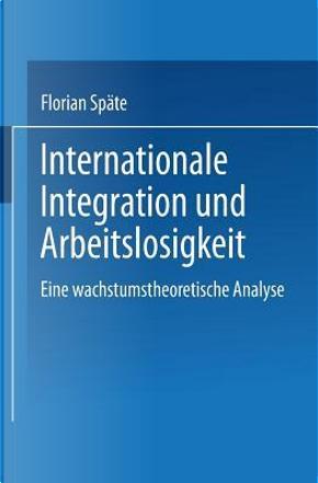 Internationale Integration Und Arbeitslosigkeit by Florian Späte