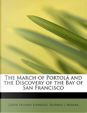 The March of Portol+í and the Discovery of the Bay of San Francisco by Zoeth Skinner Eldredge