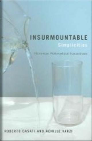 Insurmountable Simplicities by Roberto Casati, Achille C. Varzi