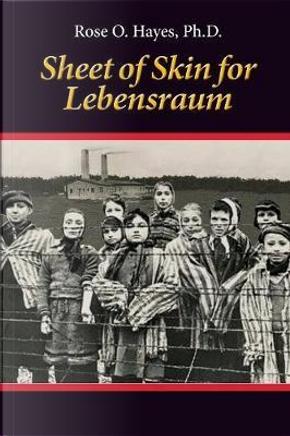 Sheet of Skin for Lebensraum by Ph. D. Rose O. Hayes