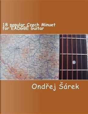 18 Popular Czech Minuet for Eadgbe Guitar by Ondrej Sarek