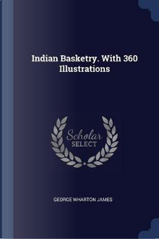 Indian Basketry. with 360 Illustrations by George Wharton James
