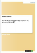 Psychological Approaches applied on Financial Markets by Michael Gebauer
