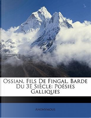 Ossian, Fils De Fingal, Barde Du 3E Siècle by ANONYMOUS