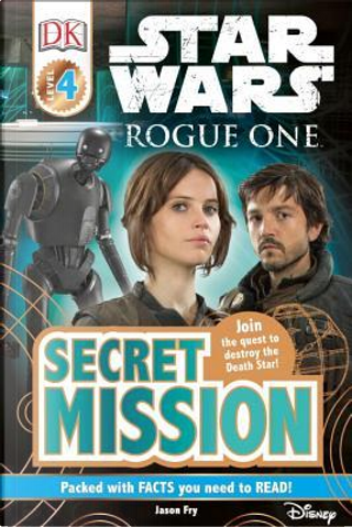 Star Wars Rogue One Secret Mission by Jason Fry