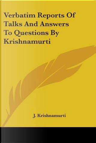 Verbatim Reports of Talks and Answers to Questions by Krishnamurti by Jeddu Krishnamurti