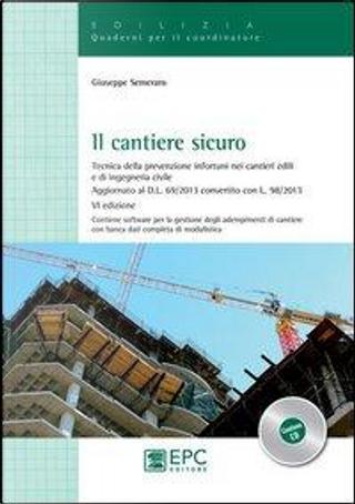 Il cantiere sicuro. Tecnica della prevenzione infortuni nei cantieri edili e di ingeneria civile. Con CD-ROM by Giuseppe Semeraro