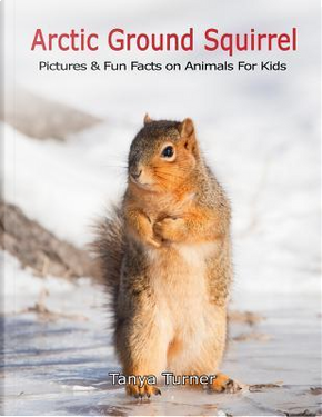 Arctic Ground Squirrel by Tanya Turner