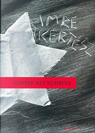Čovjek bez sudbine by Imre Kertész