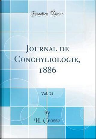 Journal de Conchyliologie, 1886, Vol. 34 (Classic Reprint) by H. Crosse