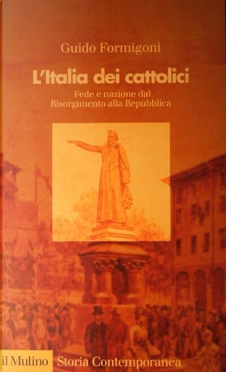 L' Italia dei cattolici by Guido Formigoni