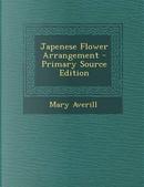 Japenese Flower Arrangement. by Mary Averill
