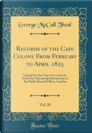 Records of the Cape Colony From February to April 1825, Vol. 20 by George McCall Theal