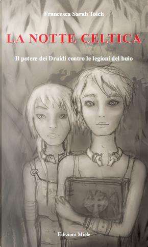 La notte celtica by Francesca Sarah Toich
