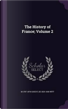 The History of France; Volume 2 by M 1787-1874 Guizot