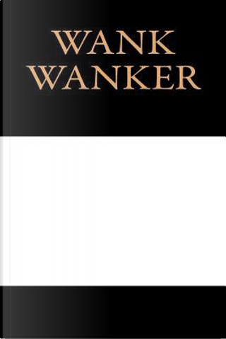 Wank Wanker by Irreverent Journals
