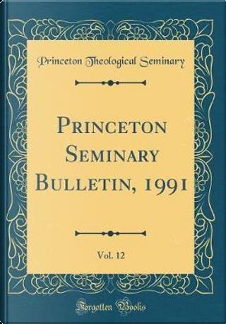 Princeton Seminary Bulletin, 1991, Vol. 12 (Classic Reprint) by Princeton Theological Seminary