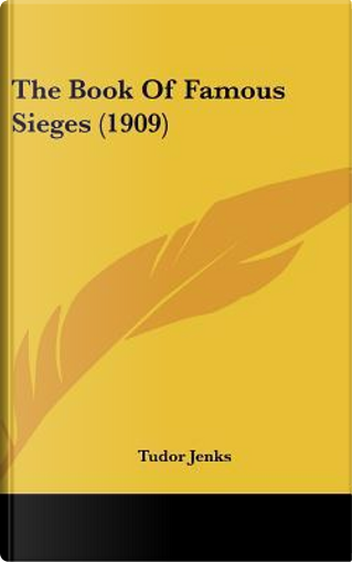 The Book of Famous Sieges (1909) by Tudor Jenks