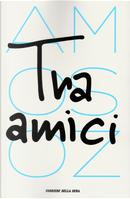 Tra amici by Amos Oz