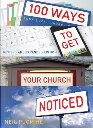 100 Ways to Get Your Church Noticed by Neil Pugmire