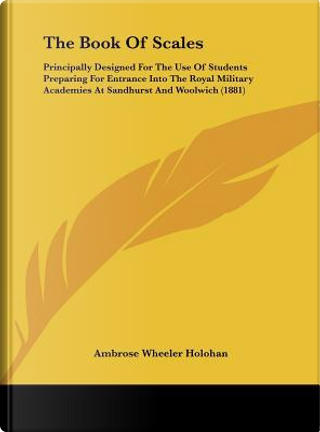 The Book Of Scales by Ambrose Wheeler Holohan
