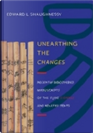 Unearthing the Changes by Edward L. Shaughnessy