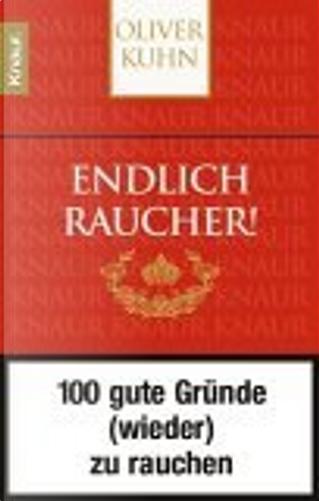 Endlich Raucher! 100 gute Gruende by Oliver Kuhn