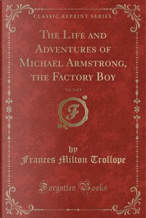 The Life and Adventures of Michael Armstrong, the Factory Boy, Vol. 2 of 3 (Classic Reprint) by Frances Milton Trollope