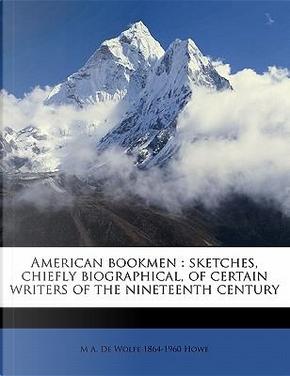 American Bookmen by Mark A. De Wolfe Howe