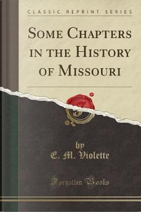Some Chapters in the History of Missouri (Classic Reprint) by E. M. Violette