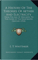 A History of the Theories of Aether and Electricity by E. T. Whittaker