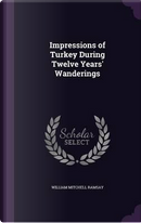 Impressions of Turkey During Twelve Years' Wanderings by William Mitchell Ramsay