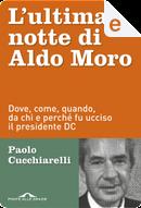 L'ultima notte di Aldo Moro by Paolo Cucchiarelli