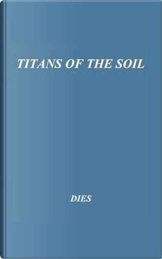 Titans of the Soil by Edward J. Dies
