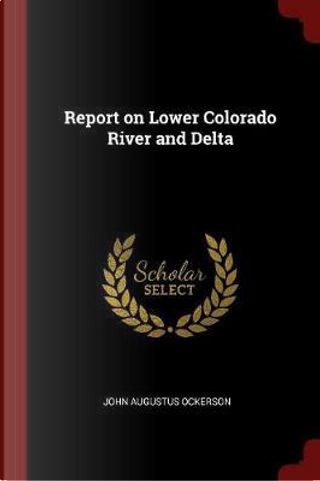 Report on Lower Colorado River and Delta by John Augustus Ockerson