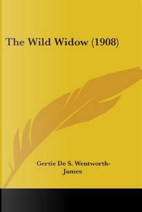 The Wild Widow by Gertie De S. Wentworth-James