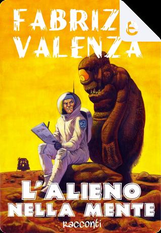 L'alieno nella mente by Fabrizio Valenza