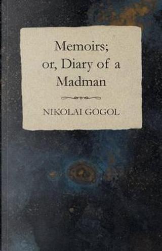 Memoirs; or, Diary of a Madman by Nikolai Gogol