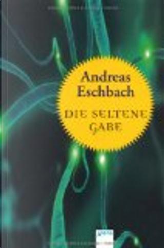 Die seltene Gabe by Eschbach Andreas