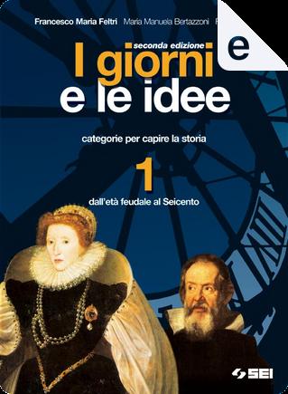 I giorni e le idee: categorie per capire la storia - Vol. 1 by Franca Neri, Francesco Maria Feltri, Maria Manuela Bertazzoni