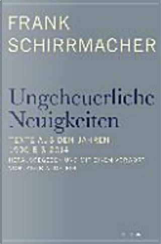 Ungeheuerliche Neuigkeiten by Frank Schirrmacher