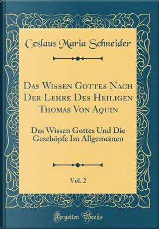 Das Wissen Gottes Nach Der Lehre Des Heiligen Thomas Von Aquin, Vol. 2 by Ceslaus Maria Schneider