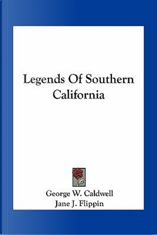 Legends of Southern California by George W. Caldwell