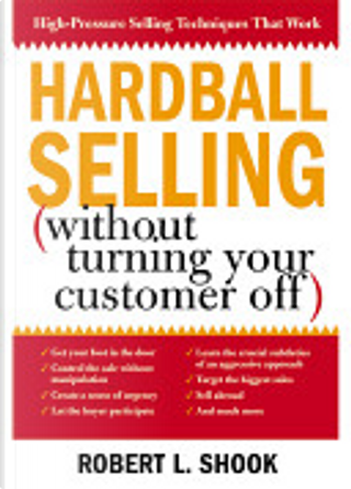 Hardball Selling (Without Turning Your Customer Off) by Robert L. Shook
